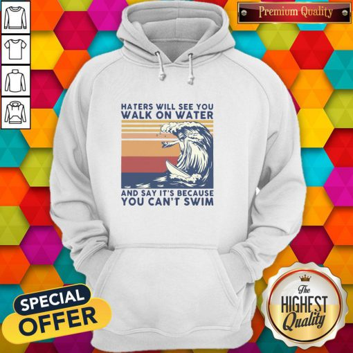Good Jesus Haters Will See You Walk On Water And Say It's Because You Can't Swim Vintage Hoodie