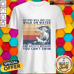 Good Jesus Haters Will See You Walk On Water And Say It's Because You Can't Swim Vintage Shirt