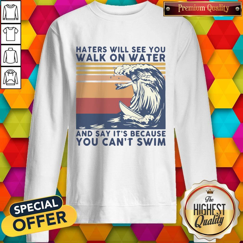 Good Jesus Haters Will See You Walk On Water And Say It's Because You Can't Swim Vintage Sweatshirt
