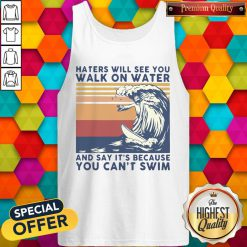 Good Jesus Haters Will See You Walk On Water And Say It's Because You Can't Swim Vintage Tank Top