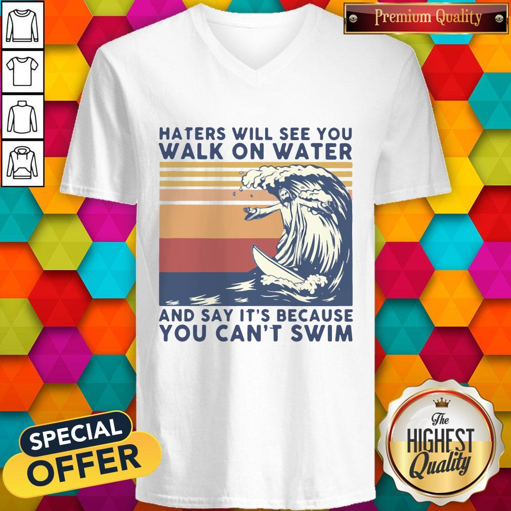 Good Jesus Haters Will See You Walk On Water And Say It's Because You Can't Swim Vintage V-neck