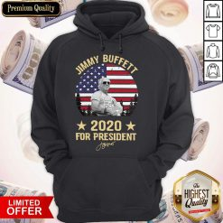 Good Jimmy Buffett 2020 For President Hoodie