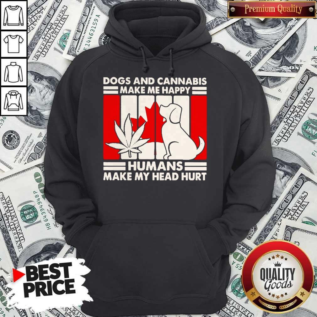 Hot Canada Dogs And Cannabis Make Me Happy Human Make My Head Hurt Hoodie