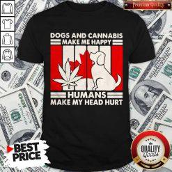 Hot Canada Dogs And Cannabis Make Me Happy Human Make My Head Hurt Shirt