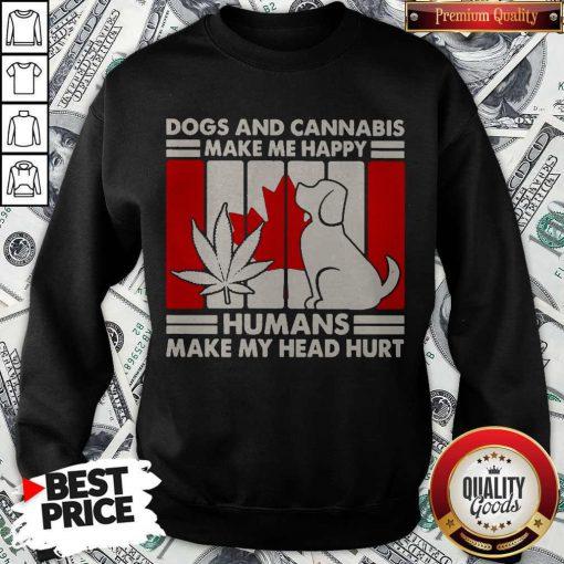Hot Canada Dogs And Cannabis Make Me Happy Human Make My Head Hurt Sweatshirt