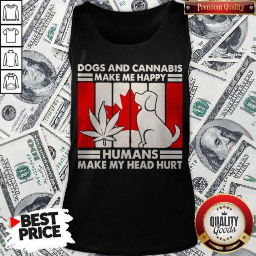 Hot Canada Dogs And Cannabis Make Me Happy Human Make My Head Hurt Tank Top