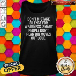 Hot Don't Mistake Silence For Weakness Smart People Don't Plan Big Moves Out Load Tank Top