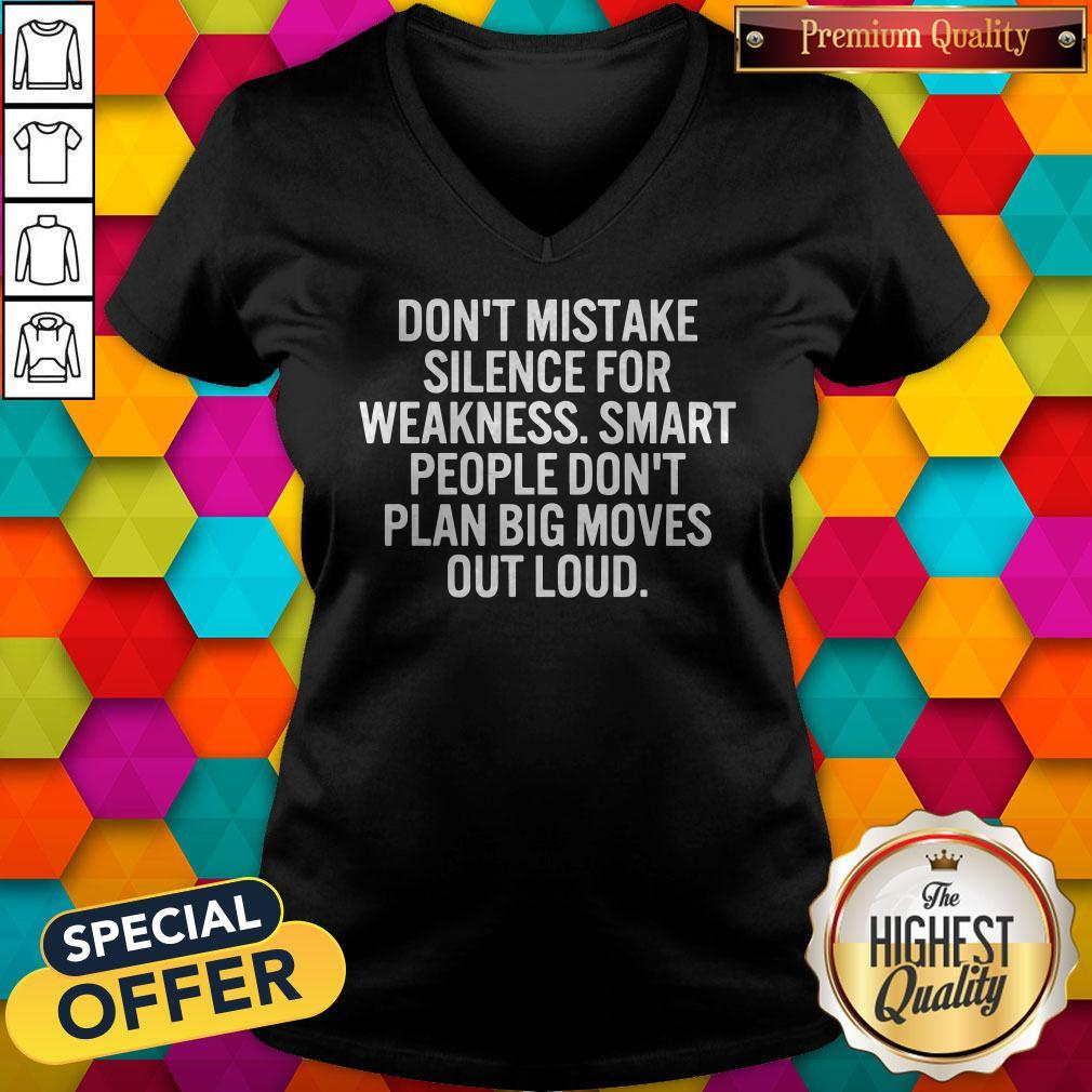 Hot Don't Mistake Silence For Weakness Smart People Don't Plan Big Moves Out Load V-neck