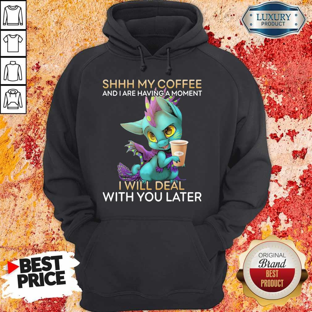 Nice Shhh My Coffee And I Are Having A Moment I Will Deal With You Later Hoodie
