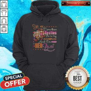 Nice We Are More Than Besties She Is My Accomplice And Im Her Albi Girl Flowers Hoodie