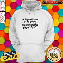 Official Due To Personal Reasons I'll Be Keeping My Distance From Stupid People Hoodie