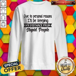Official Due To Personal Reasons I'll Be Keeping My Distance From Stupid People Sweatshirt
