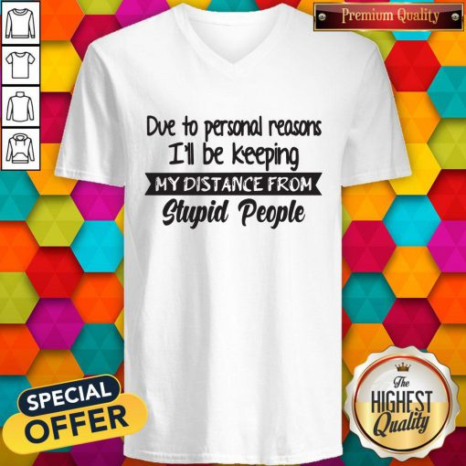 Official Due To Personal Reasons I'll Be Keeping My Distance From Stupid People V-neck
