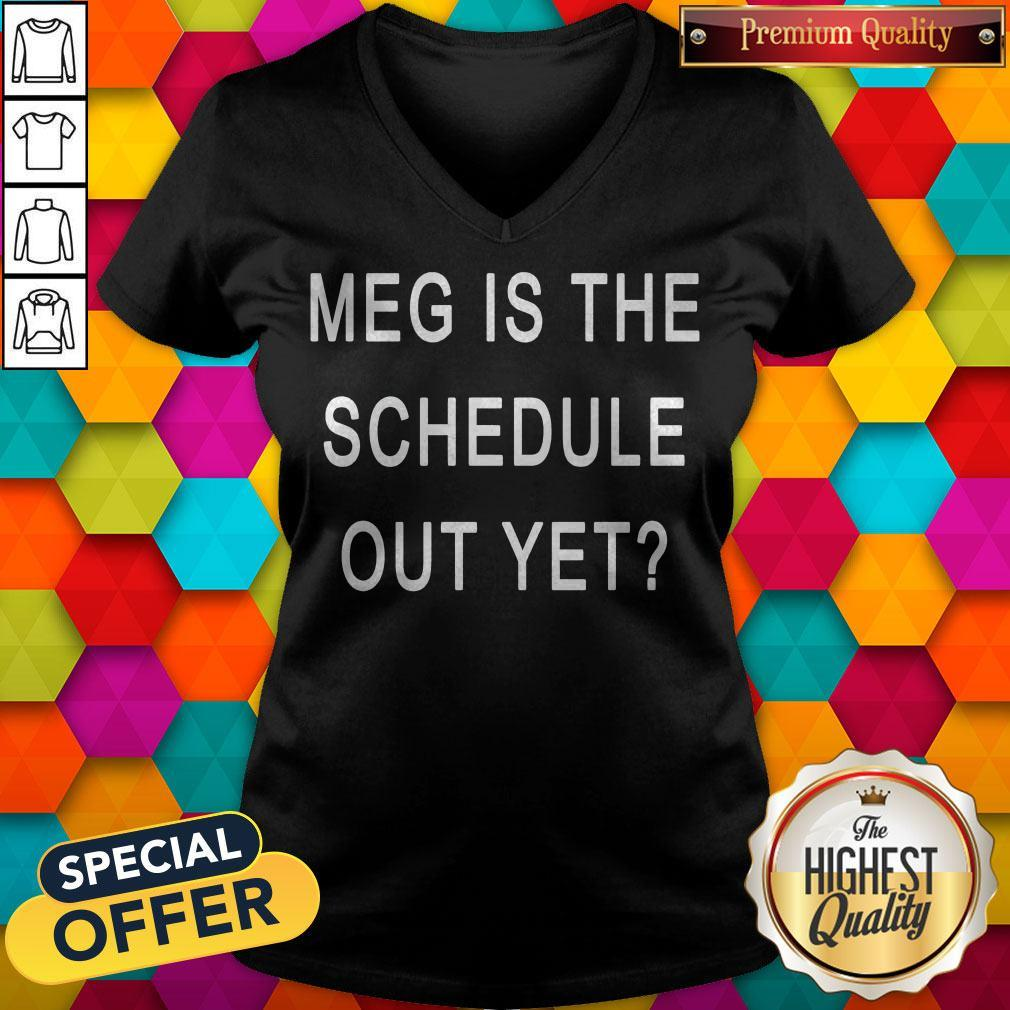 Perfect Meg Is The Schedule Out Yet V-neck