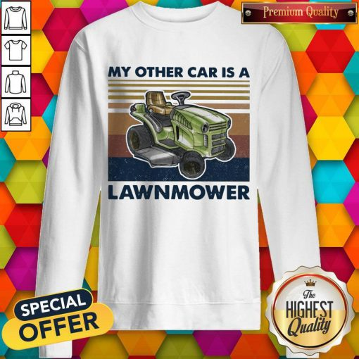 Perfect My Other Car Is A Lawnmower Vintage Sweatshirt