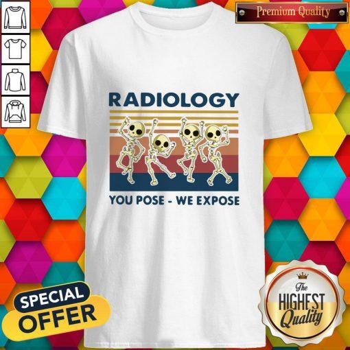 Premium Dancing Skeletons Radiology You Pose We Expose Vintage Shirt