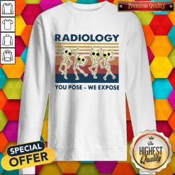 Premium Dancing Skeletons Radiology You Pose We Expose Vintage Sweatshirt