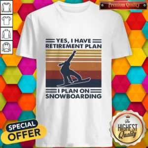 Premium Yes I Have Retirement Plan I Plan On Snowboarding Vintage Retro Shirt