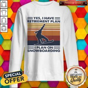 Premium Yes I Have Retirement Plan I Plan On Snowboarding Vintage Retro Sweatshirt