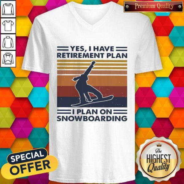 Premium Yes I Have Retirement Plan I Plan On Snowboarding Vintage Retro V-neck