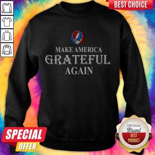 Pretty Grateful Dead Steal Your Face Make America Grateful Again Sweatshirt