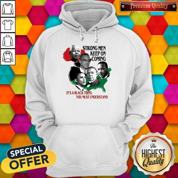 Strong Men Keep On Coming Ita Black Thinag You Must Understand Pan President African Flag Hoodie