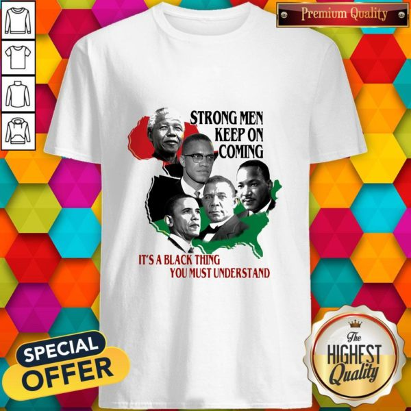 Strong Men Keep On Coming Ita Black Thinag You Must Understand Pan President African Flag Shirt