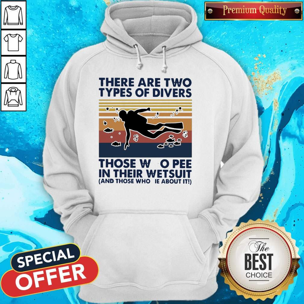 There Are Two Types Of Divers Those Who Pee In Their Wetsuit And Those Who Lie About It Vintage Hoodie