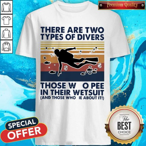 There Are Two Types Of Divers Those Who Pee In Their Wetsuit And Those Who Lie About It Vintage Shirt