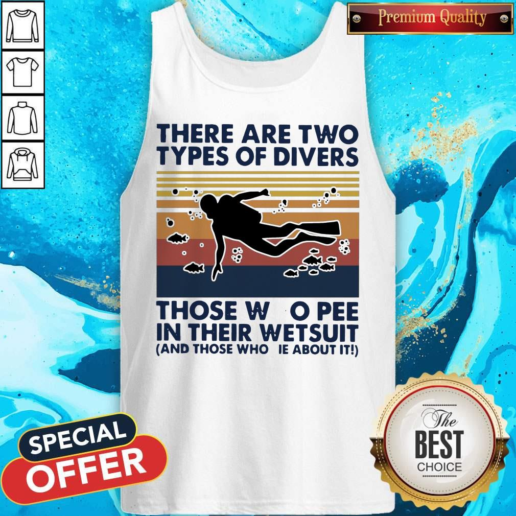There Are Two Types Of Divers Those Who Pee In Their Wetsuit And Those Who Lie About It Vintage Tank Top