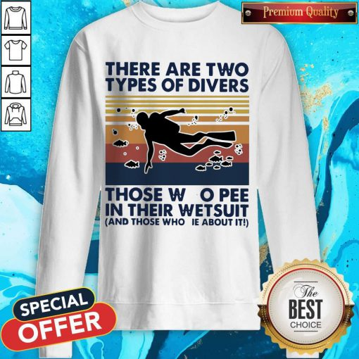 There Are Two Types Of Divers Those Who Pee In Their Wetsuit And Those Who Lie About It Vintage Sweatshirt