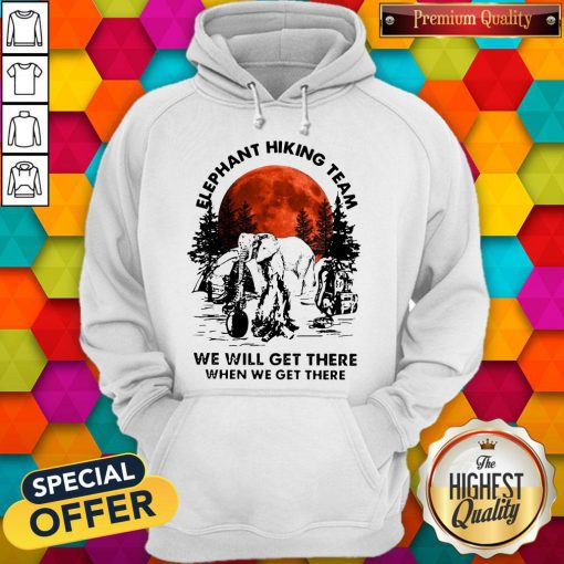 Top Elephant Hiking Team We Will Get There When We Get There Sunset Hoodie