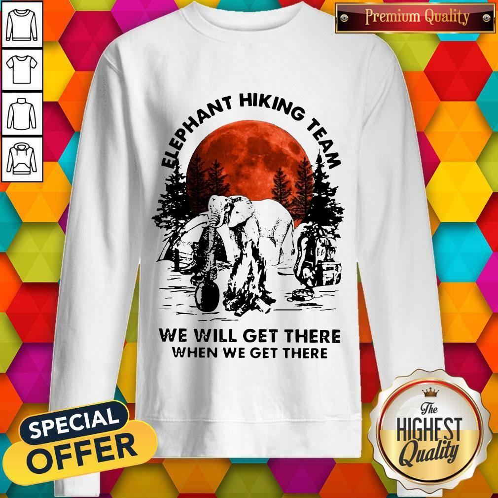 Top Elephant Hiking Team We Will Get There When We Get There Sunset Sweatshirt