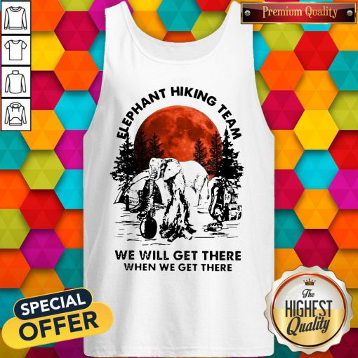Top Elephant Hiking Team We Will Get There When We Get There Sunset Tank Top