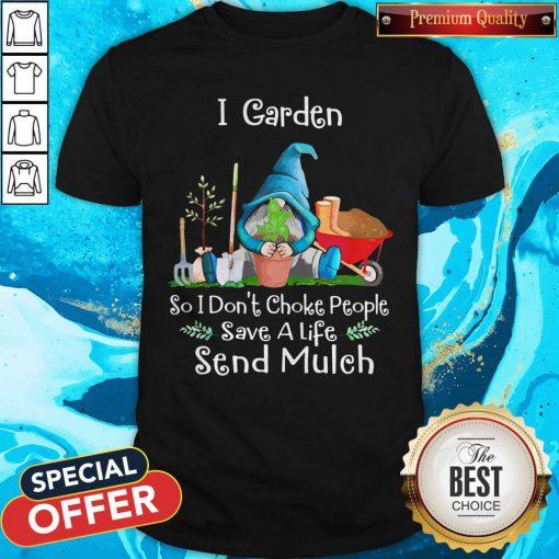 Top Gnomes I Garden So I Dont Choke People Save A Life Send Mulch Shirt
