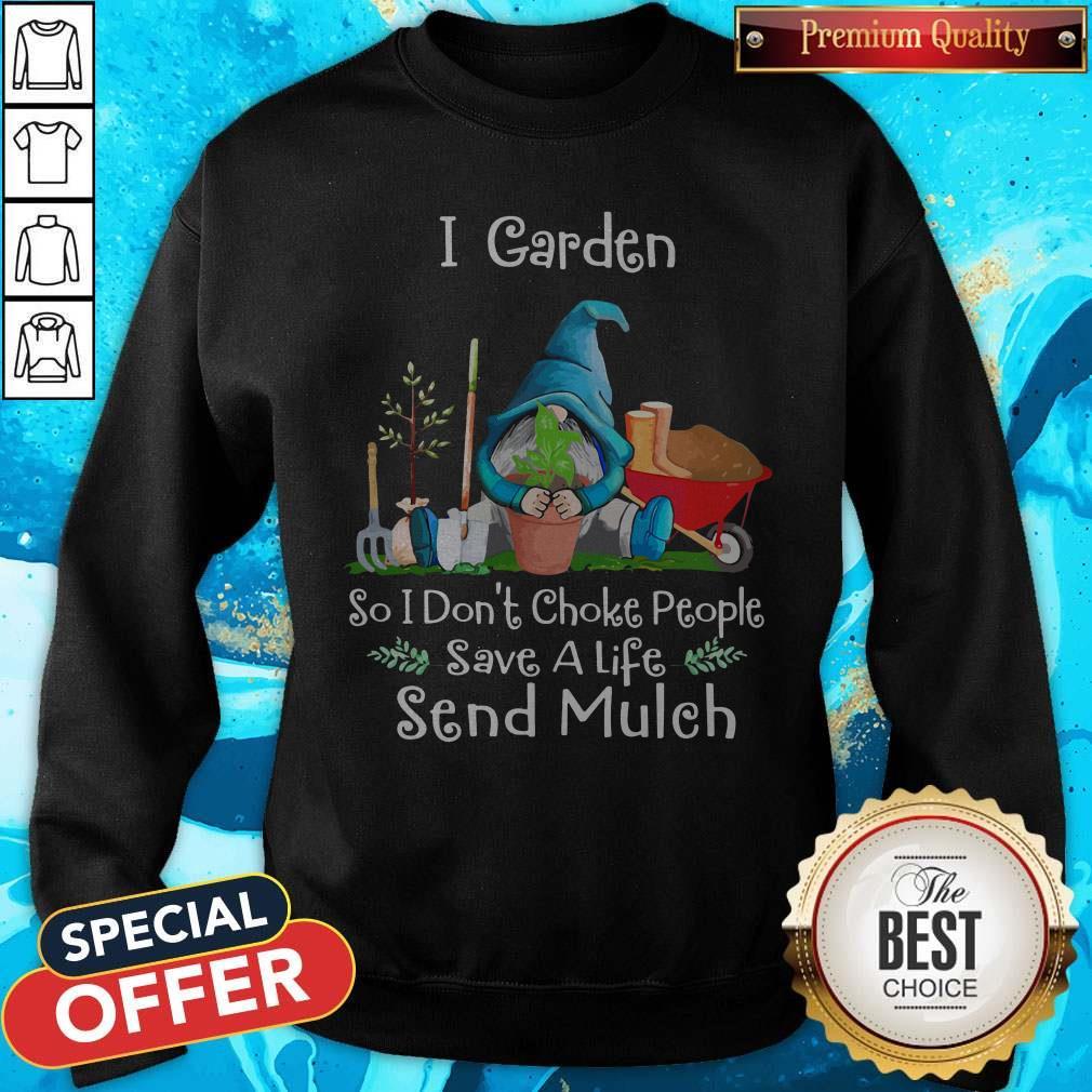 Top Gnomes I Garden So I Dont Choke People Save A Life Send Mulch Sweatshirt