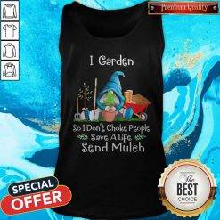 Top Gnomes I Garden So I Dont Choke People Save A Life Send Mulch Tank top