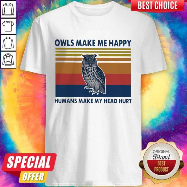 Top Owls Make Me Happy Humans Make My Head Hurt Vintage Shirt