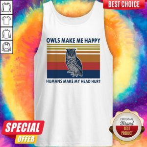 Top Owls Make Me Happy Humans Make My Head Hurt Vintage Tank Top