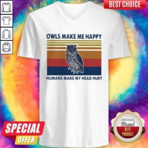Top Owls Make Me Happy Humans Make My Head Hurt Vintage V-neck