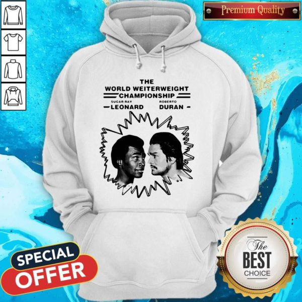 Top The World Welterweight Championship Sugar Ray Leonard Vs Roberto Duran Hoodie