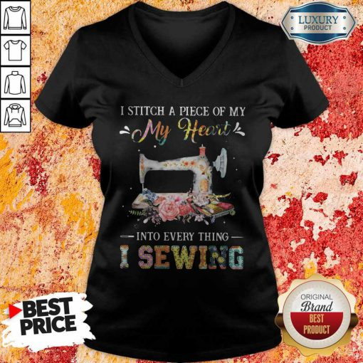 Awesome I Stitch A Piece Of My My Heart Into Every Thing I Sewing V-neck