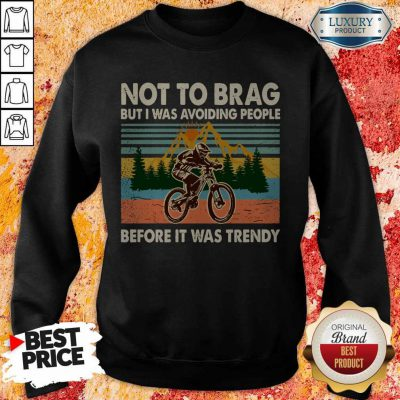 Awesome I Was Avoiding People Before It Was Trendy Sweatshirt