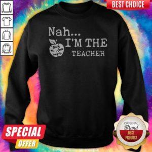 Awesome Nah I'm The Teacher Sweatshirt