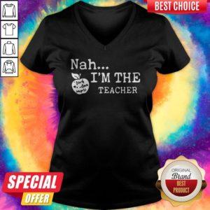 Awesome Nah I'm The Teacher V-neck