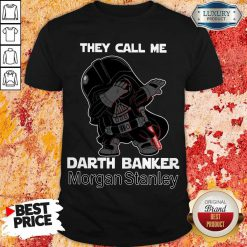 Awesome Star War Darth Vader They Call Me Darth Banker Morgan Stanley Shirt
