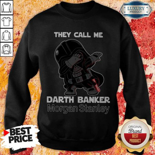 Awesome Star War Darth Vader They Call Me Darth Banker Morgan Stanley Sweatshirt
