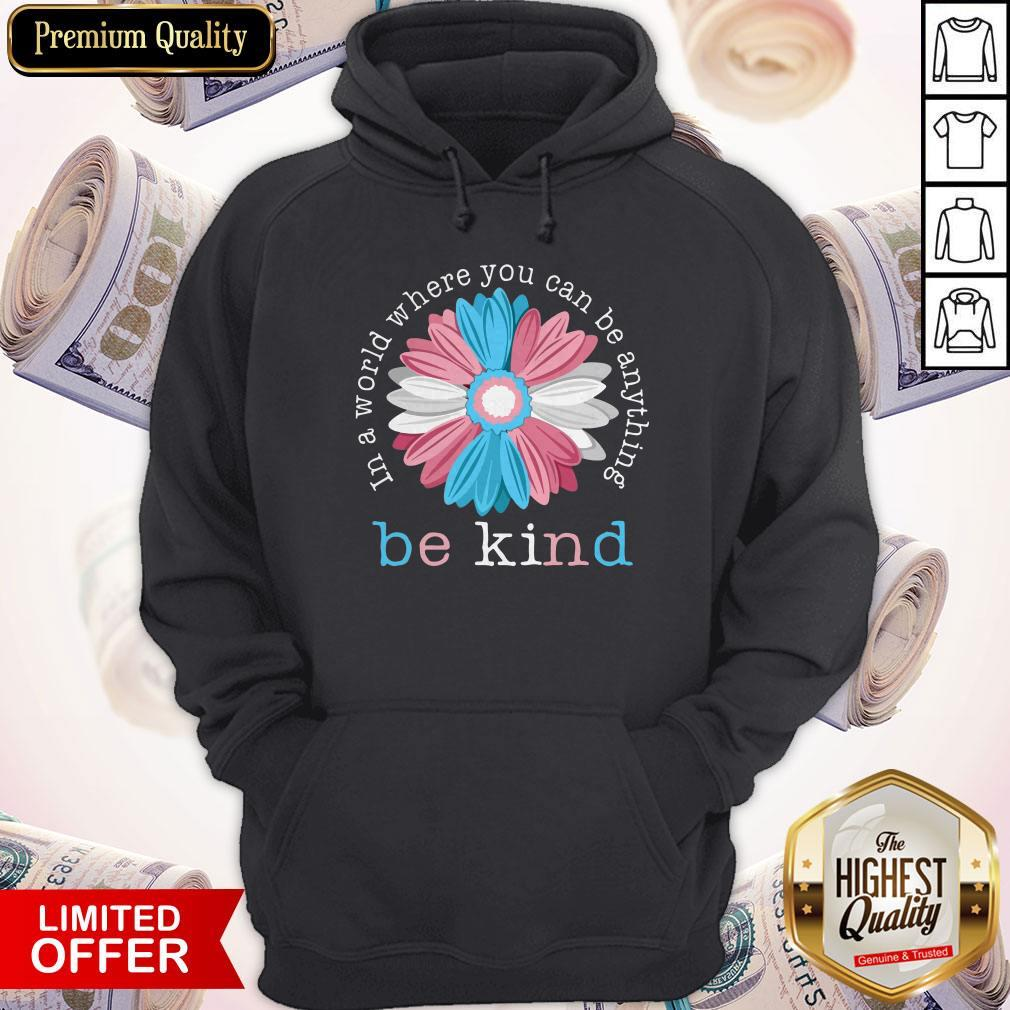 Beauty Flower In A World Where You Can Be Anything Be Kind Hoodie