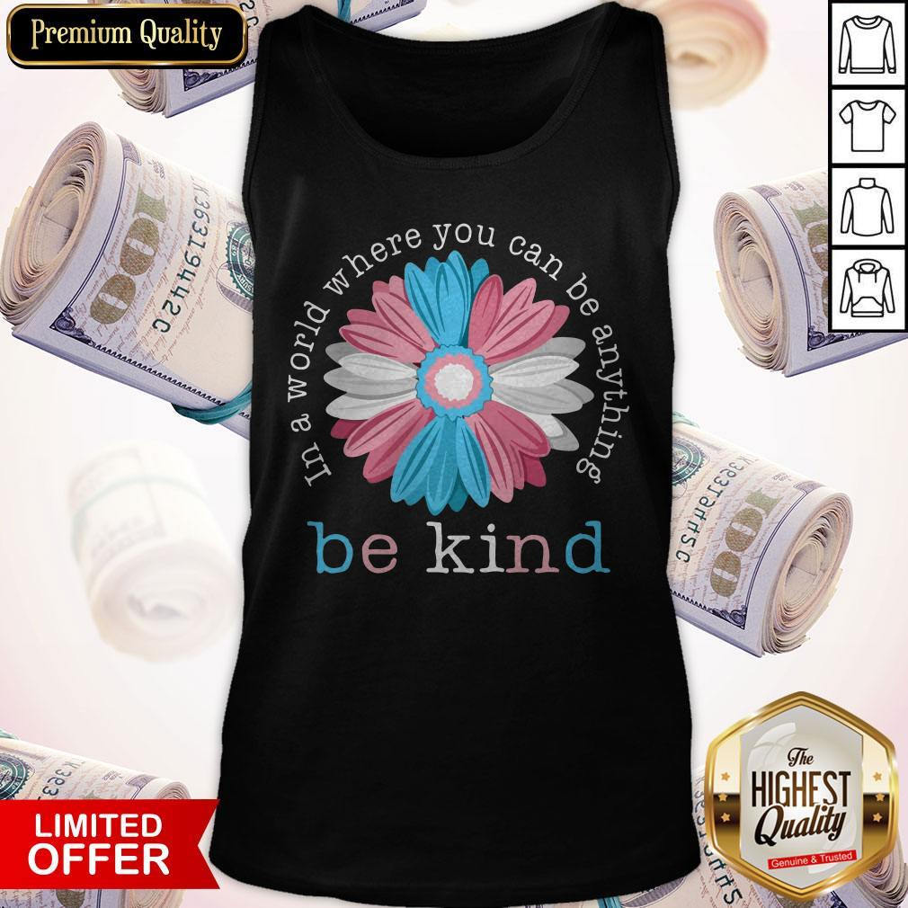 Beauty Flower In A World Where You Can Be Anything Be Kind Tank Top