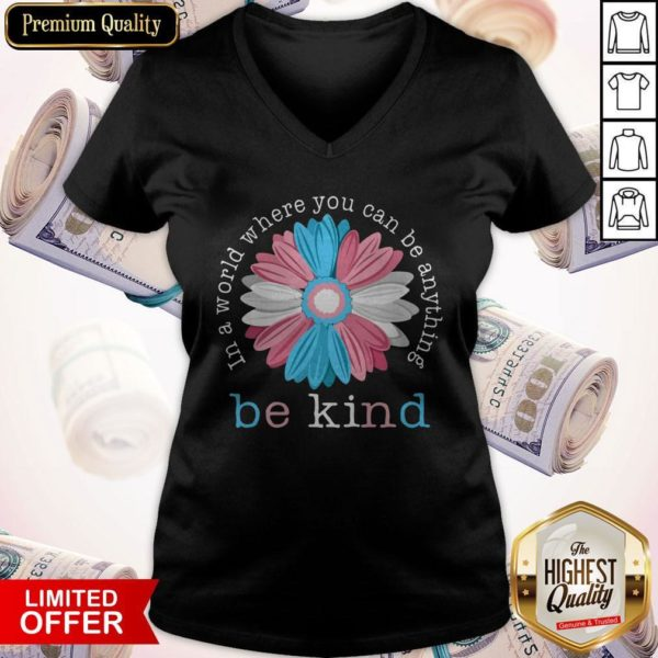 Beauty Flower In A World Where You Can Be Anything Be Kind V-neck